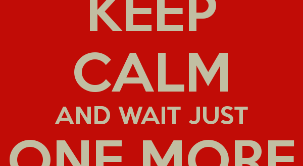 keep-calm-and-wait-just-one-more-month-4